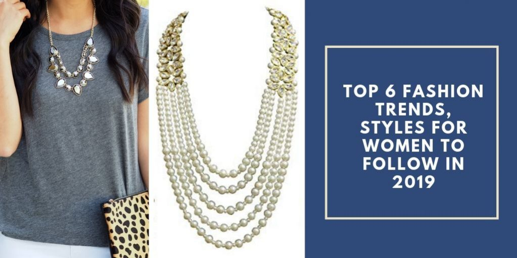 Top 6 Fashion Trend, Styles For Women To Follow In 2019